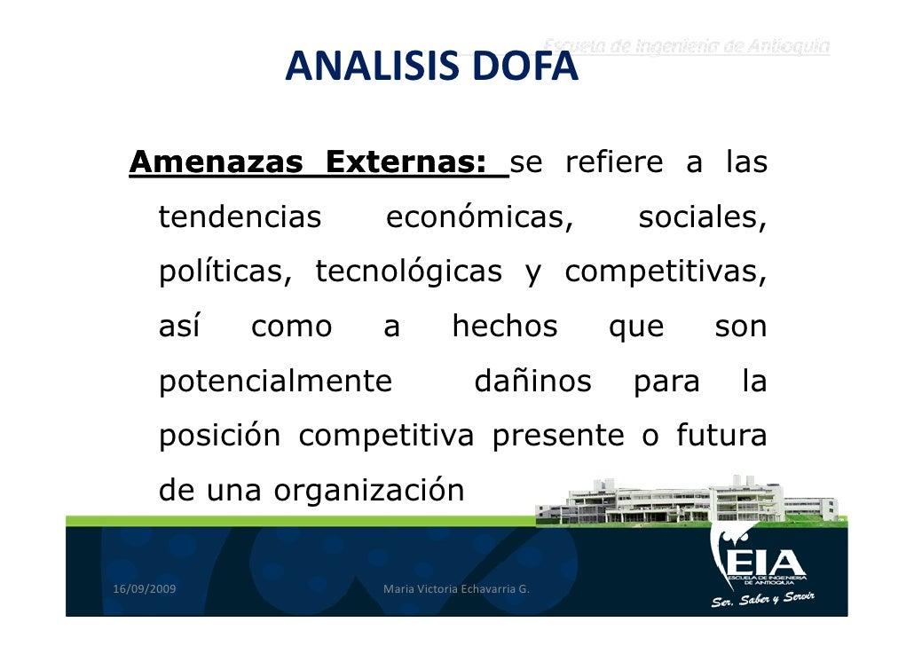 ANALISIS DOFA   Amenazas Externas: se refiere a las            Externas:        tendencias    económicas,                 ...