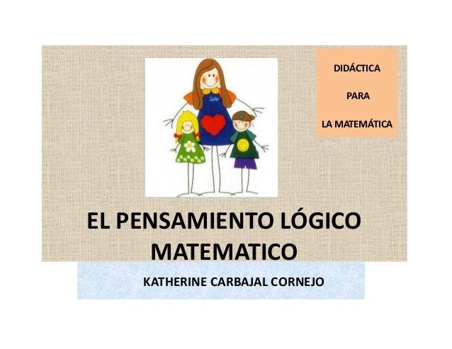 EL PENSAMIENTO LÓGICO MATEMATICO KATHERINE CARBAJAL CORNEJO DIDÁCTICA PARA LA MATEMÁTICA