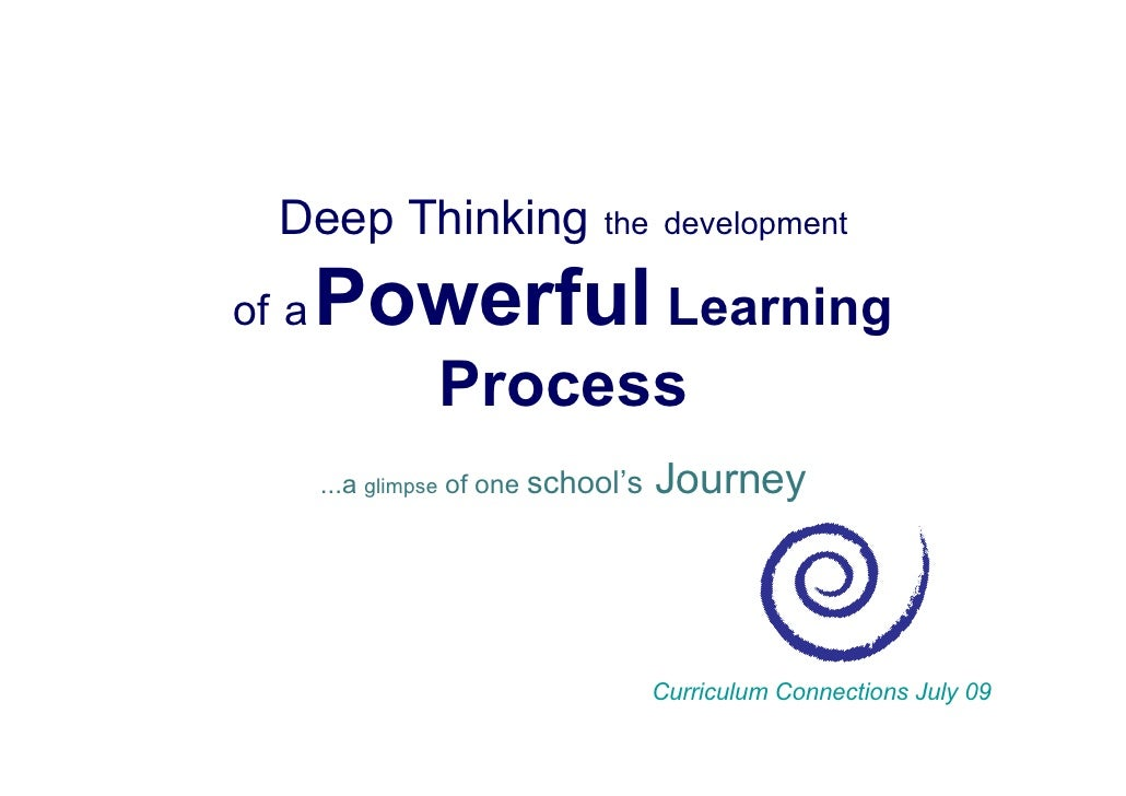 Deep Thinking                the development  of a   Powerful Learning                  Process        ...a glimpse of one...