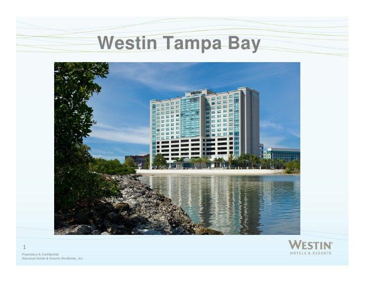 Westin Tampa Bay     1 Proprietary & Confidential Starwood Hotels & Resorts Worldwide, Inc.