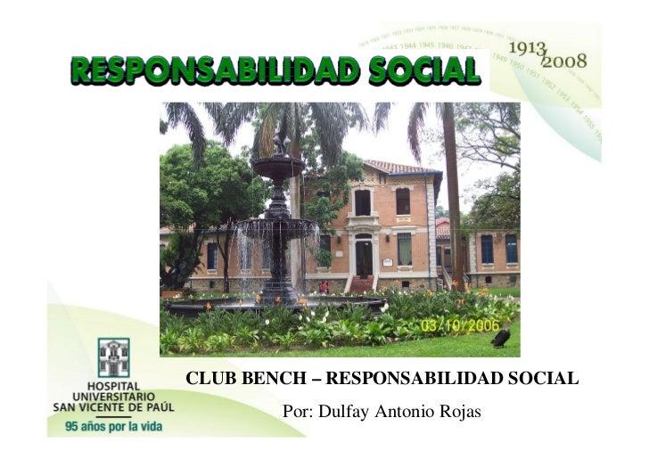 CLUB BENCH – RESPONSABILIDAD SOCIAL         Por: Dulfay Antonio Rojas