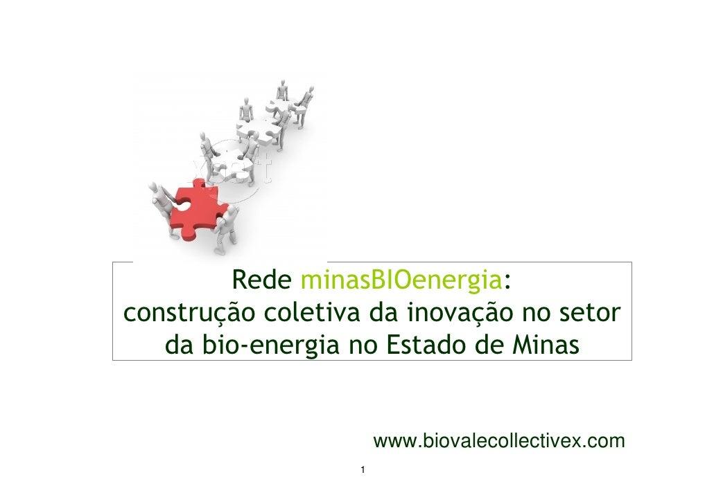 Rede minasBIOenergia: construção coletiva da inovação no setor    da bio-energia no Estado de Minas                       ...
