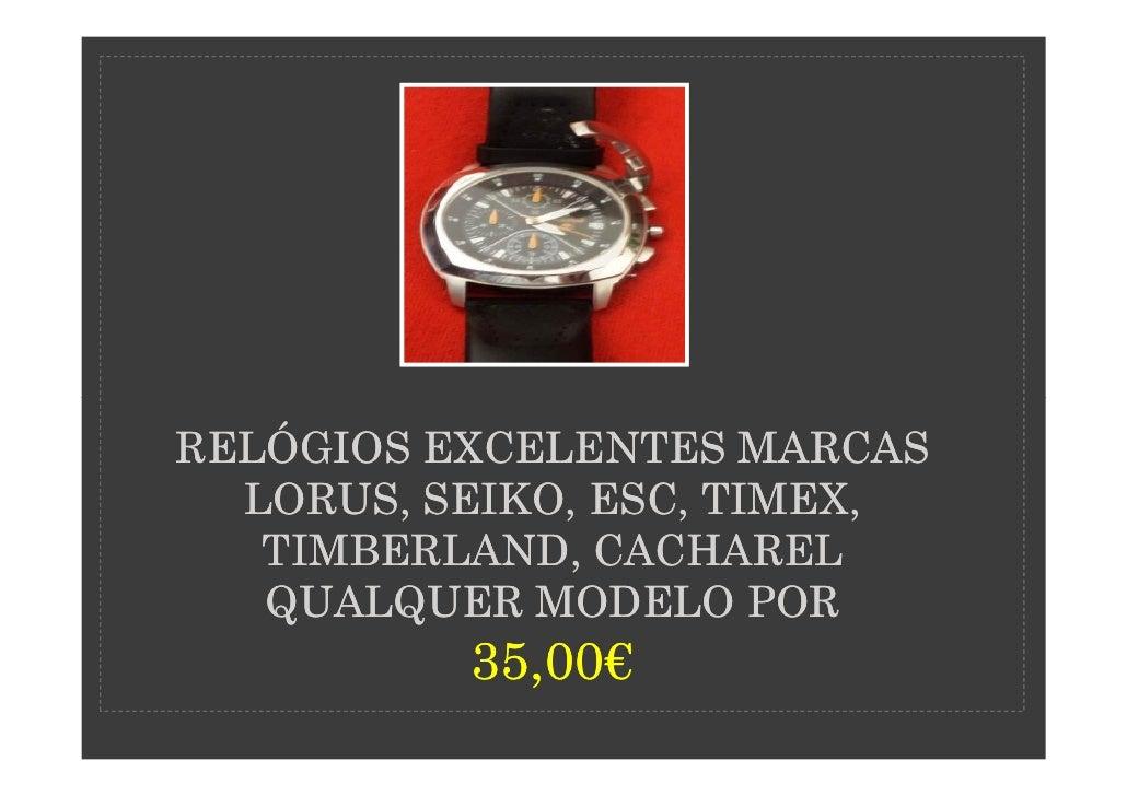 RELÓGIOS EXCELENTES MARCAS  LORUS, SEIKO, ESC, TIMEX,   TIMBERLAND, CACHAREL   QUALQUER MODELO POR          35,00€        ...