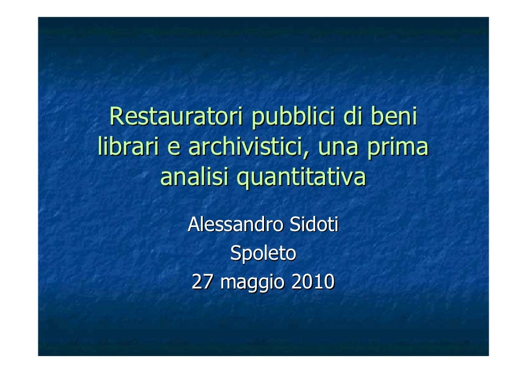 Restauratori pubblici di beni librari e archivistici, una prima        analisi quantitativa         Alessandro Sidoti     ...
