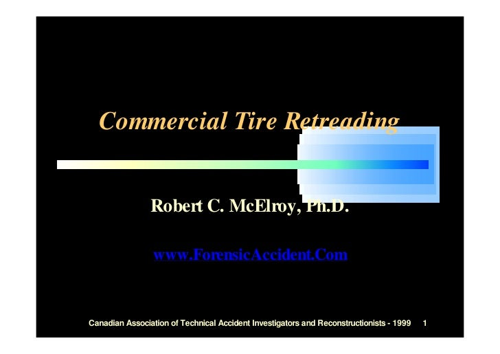 Commercial Tire Retreading                   Robert C. McElroy, Ph.D.                   www.ForensicAccident.Com   Canadia...