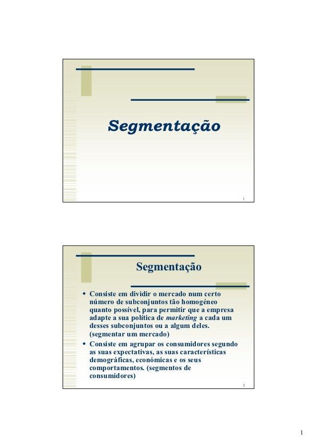 Segmentação                                                1              SegmentaçãoConsiste em dividir o mercado num cer...