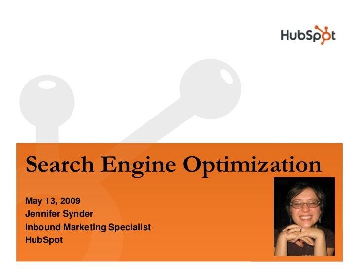 Search Engine Optimization May 13, 2009 Jennifer Synder Inbound Marketing Specialist HubSpot