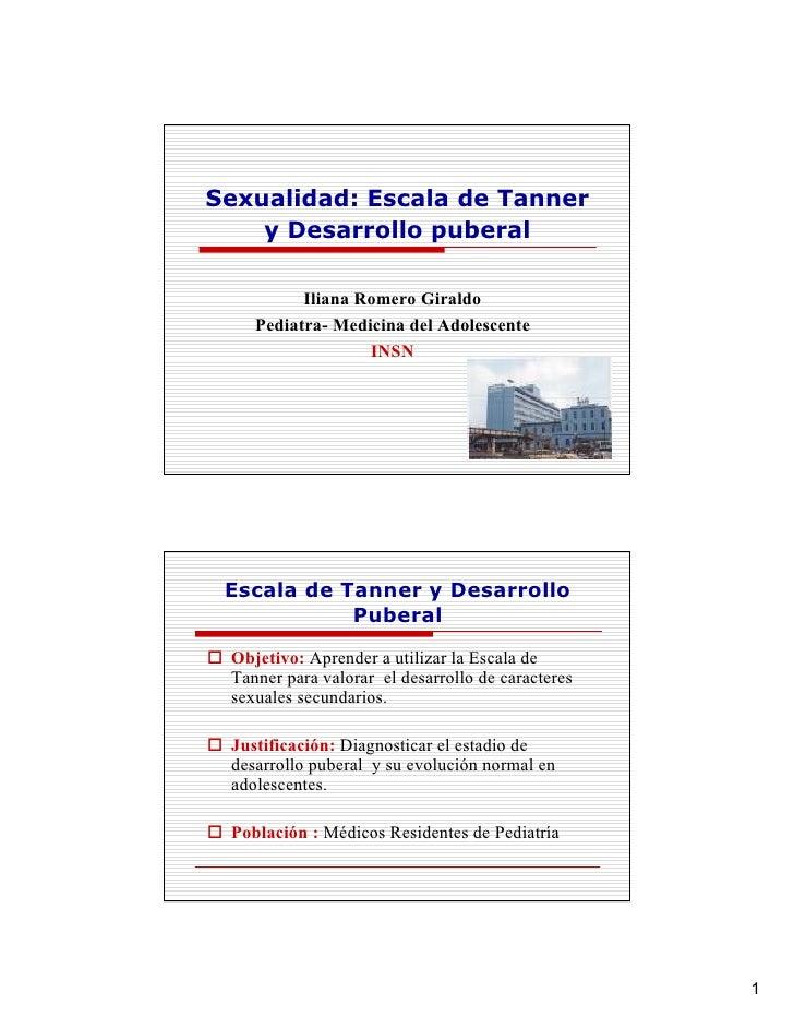 Sexualidad: Escala de Tanner     y Desarrollo puberal            Iliana Romero Giraldo     Pediatra- Medicina del Adolesce...