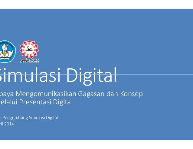 Simulasi DigitalSimulasi Digital paya Mengomunikasikan Gagasan dan Konsep Melalui Presentasi Digital m Pengembang Simulasi...