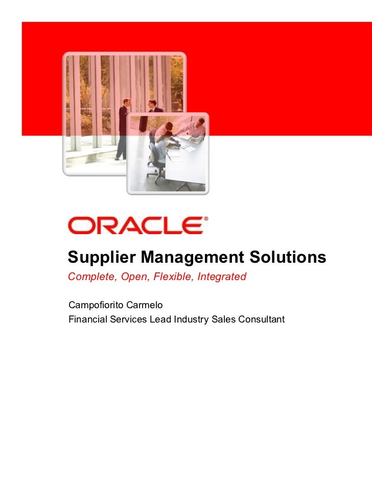 Supplier Management SolutionsComplete, Open, Flexible, IntegratedCampofiorito CarmeloFinancial Services Lead Industry Sale...