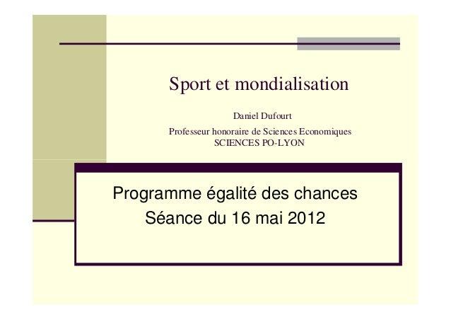 Sport et mondialisation Daniel Dufourt Professeur honoraire de Sciences Economiques SCIENCES PO-LYON Programme égalité des...