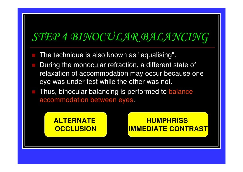 """STEP 4 BINOCULAR BALANCING The technique is also known as """"equalising"""". During the monocular refraction, a different state..."""