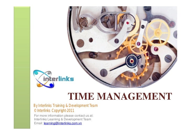 TIME MANAGEMENTBy Interlinks Training & Development Team© Interlinks Copyright-2011For more information please contact us ...