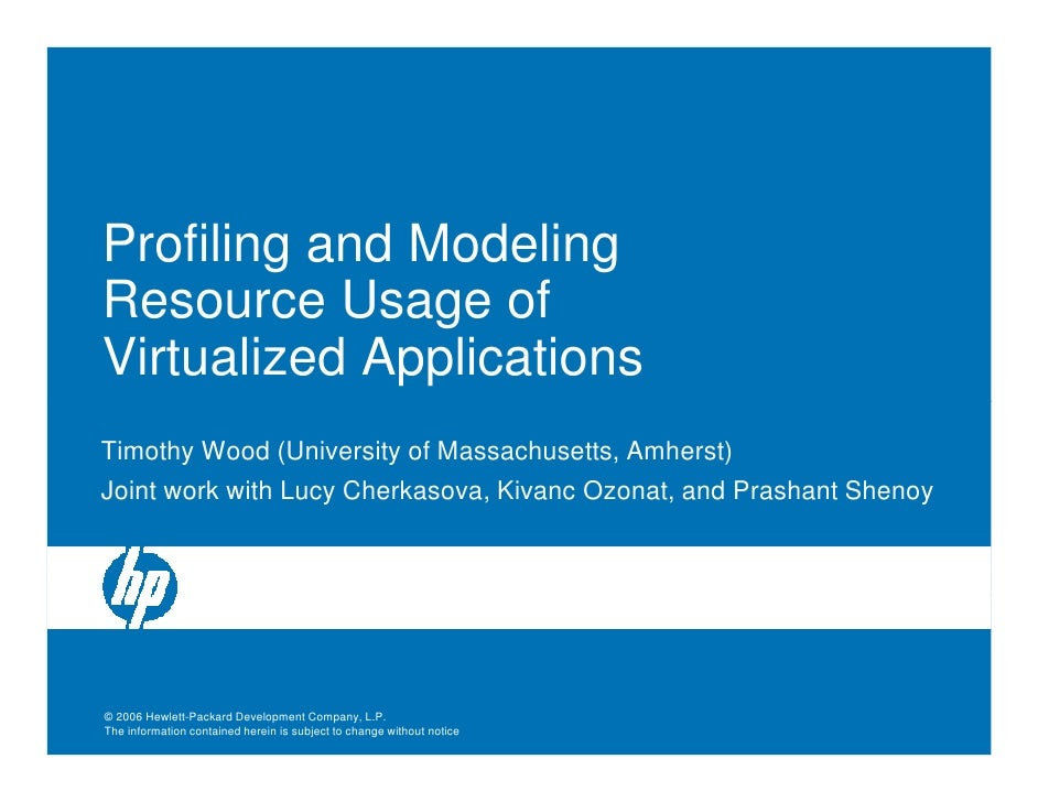 Profiling and Modeling Resource Usage of Virtualized Applications Timothy Wood (University of Massachusetts, Amherst) Join...