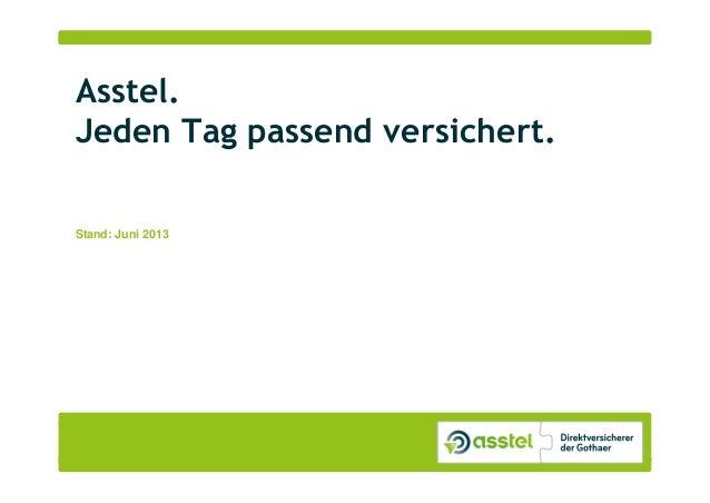 Asstel – Direktversicherer der Gothaer 1Asstel.Jeden Tag passend versichert.Stand: Juni 2013