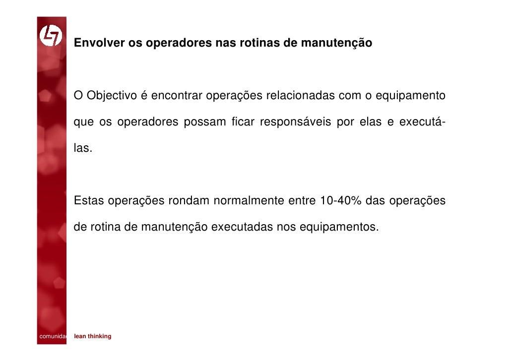 Envolver os operadores nas rotinas de manutenção               O Objectivo é encontrar operações relacionadas com o equipa...