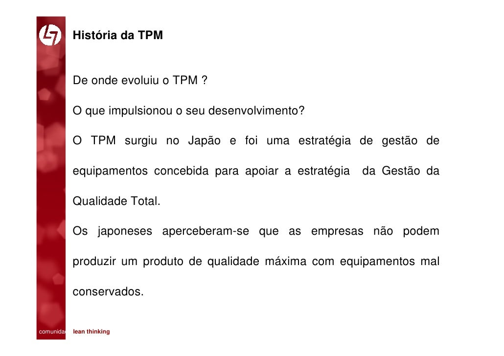 História da TPM              De onde evoluiu o TPM ?             O que impulsionou o seu desenvolvimento?             O TP...