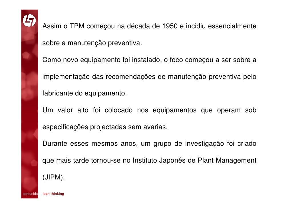 Assim o TPM começou na década de 1950 e incidiu essencialmente             sobre a manutenção preventiva.             Como...