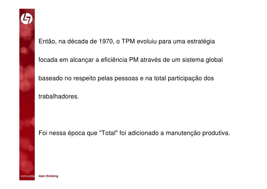 Então, na década de 1970, o TPM evoluiu para uma estratégia             focada em alcançar a eficiência PM através de um s...