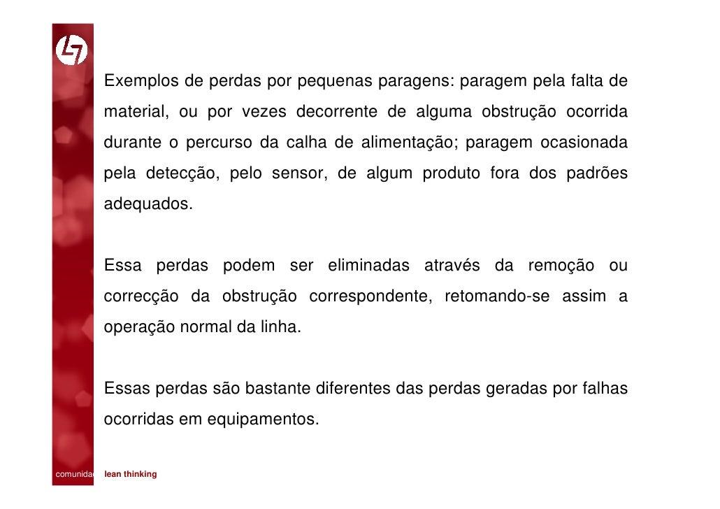 Exemplos de perdas por pequenas paragens: paragem pela falta de            material, ou por vezes decorrente de alguma obs...