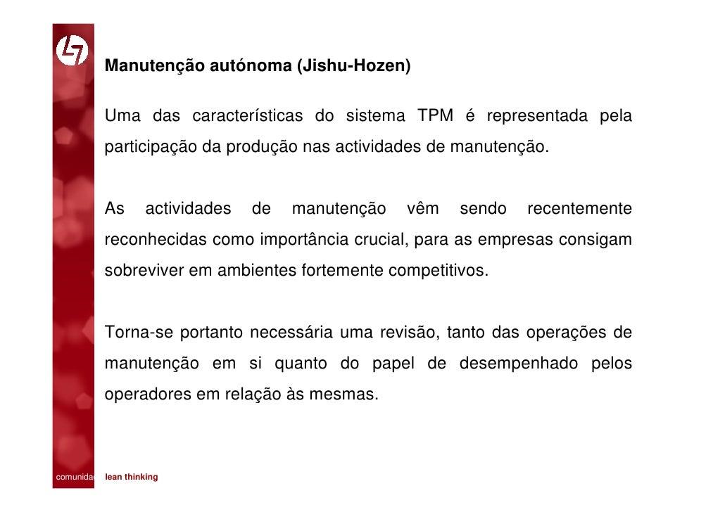 Manutenção autónoma (Jishu-Hozen)             Uma das características do sistema TPM é representada pela            partic...