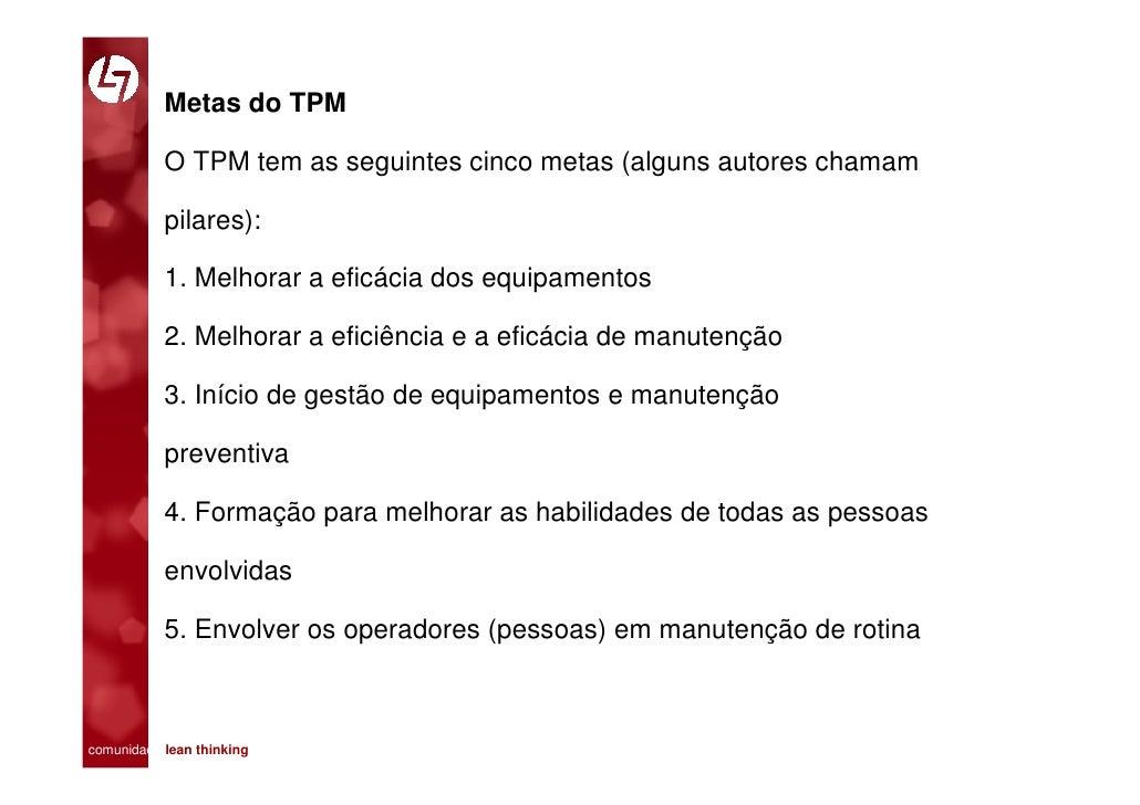 Metas do TPM             O TPM tem as seguintes cinco metas (alguns autores chamam             pilares):             1. Me...