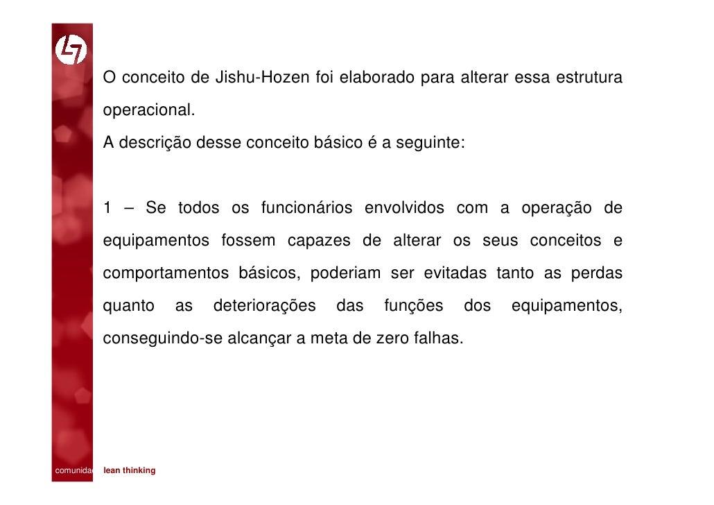 O conceito de Jishu-Hozen foi elaborado para alterar essa estrutura            operacional.            A descrição desse c...