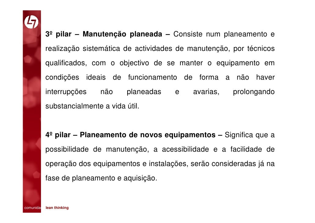 3º pilar – Manutenção planeada – Consiste num planeamento e            realização sistemática de actividades de manutenção...
