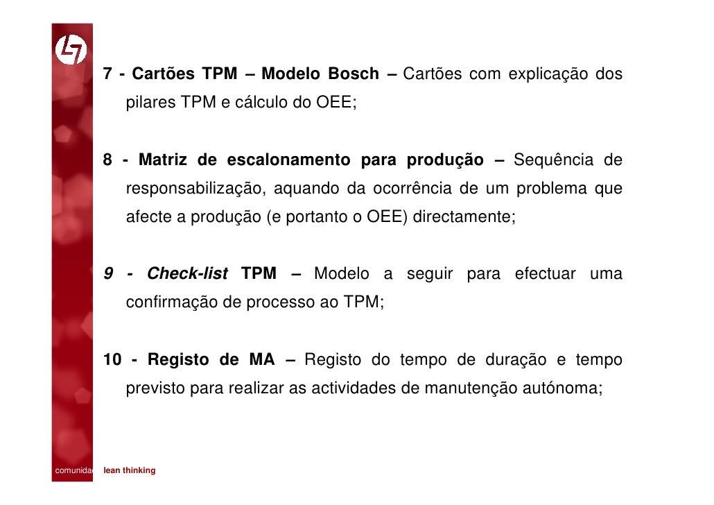 7 - Cartões TPM – Modelo Bosch – Cartões com explicação dos                 pilares TPM e cálculo do OEE;              8 -...