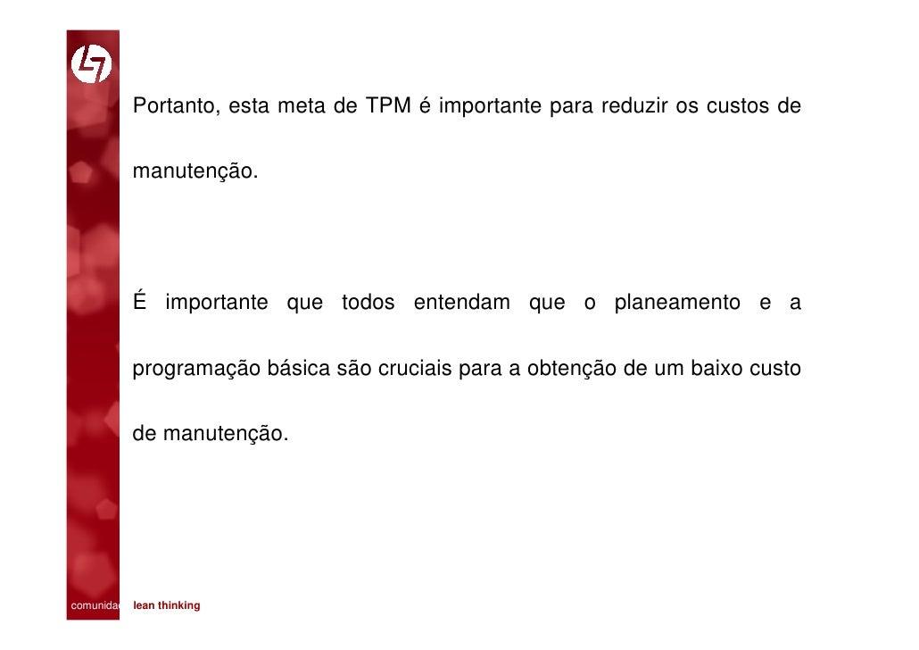 Portanto, esta meta de TPM é importante para reduzir os custos de             manutenção.                É importante que ...