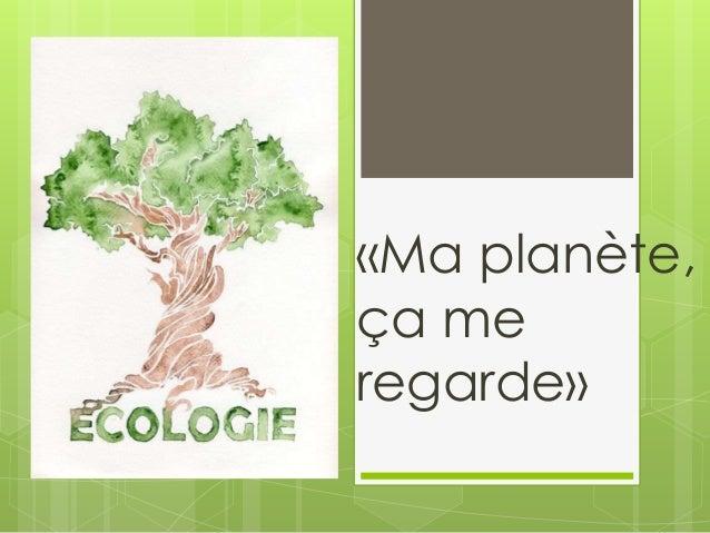 «Ma planète, ça me regarde»