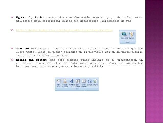    Hyperlink, Action: estos dos comandos están bajo el grupo de Links, ambos    utilizados para especificar cuando son di...