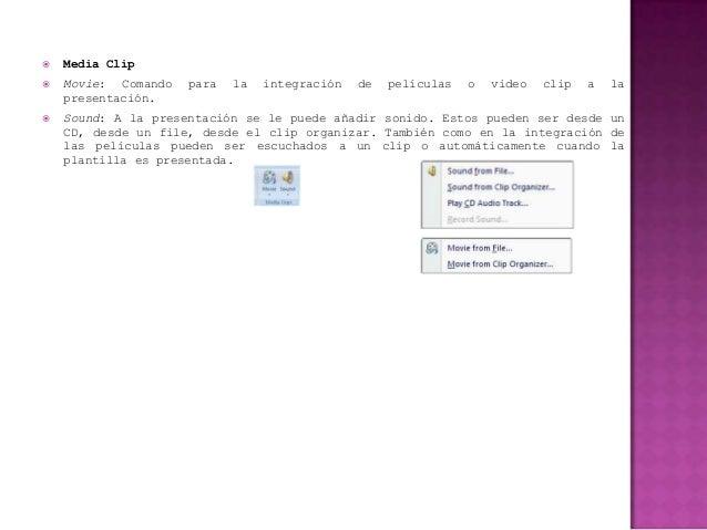    Media Clip   Movie: Comando   para   la   integración   de   películas   o   video   clip   a   la    presentación. ...