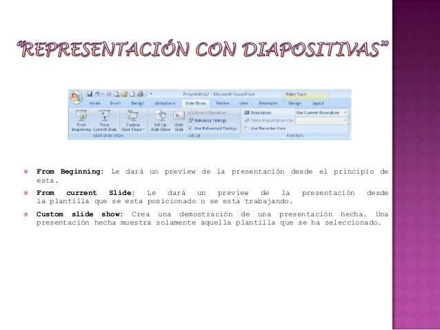    From Beginning: Le dará un preview de la presentación desde el principio de    esta.   From   current  Slide:   Le   ...
