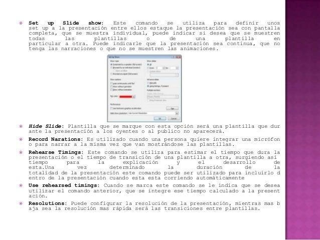    Set   up   Slide  show:   Este   comando   se   utiliza   para  definir  unos    set up a la presentación entre ellos ...