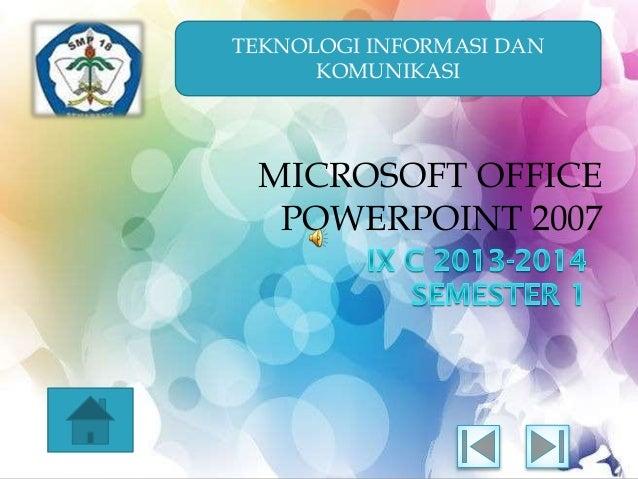TEKNOLOGI INFORMASI DAN KOMUNIKASI  MICROSOFT OFFICE POWERPOINT 2007
