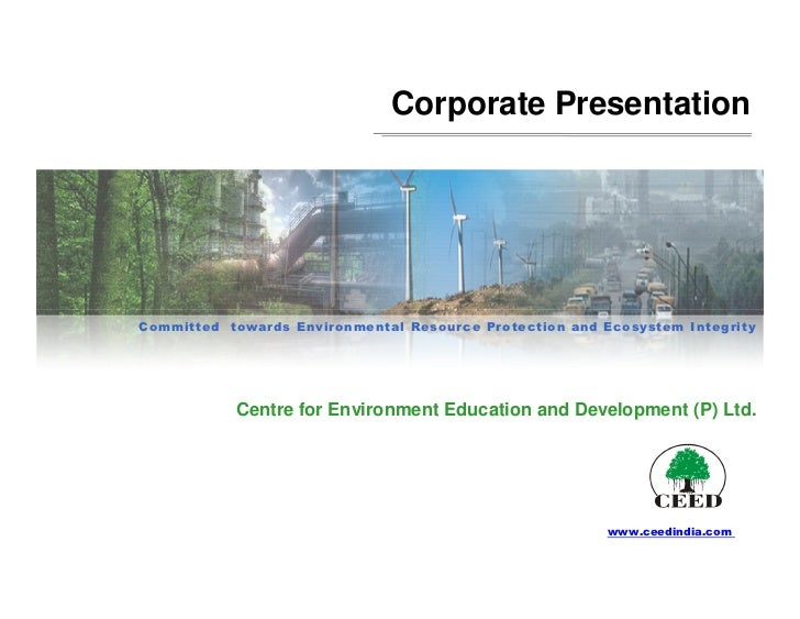 Corporate PresentationCommitted towards Environmental Resource Protection and Ecosystem Inte g rity            Centre for ...