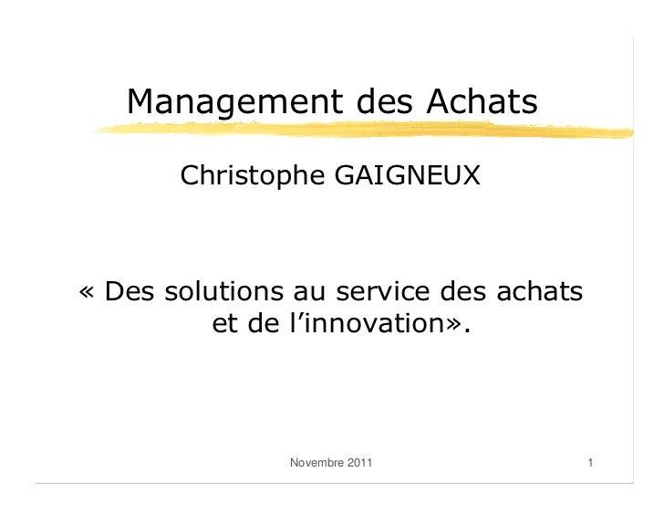 Management des Achats       Christophe GAIGNEUX« Des solutions au service des achats          et de l'innovation».        ...