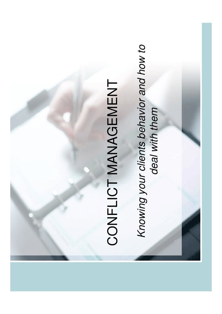 CONFLICT MANAGEMENT  Knowing your clients behavior and how to             deal with them