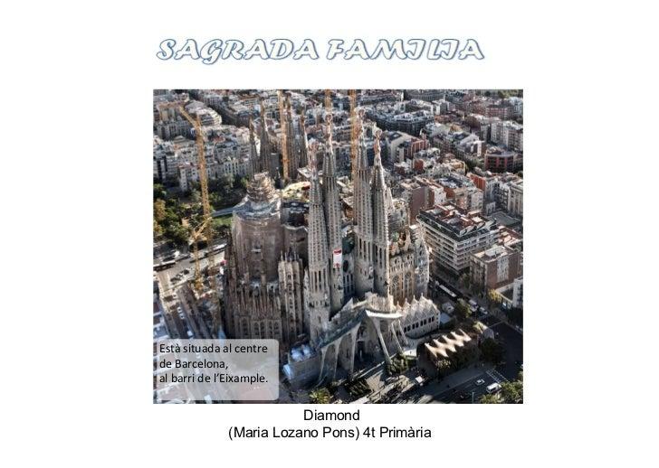 Est€ situada al centrede Barcelona,al barri de l'Eixample.                         Diamond              (Maria Lozano Pons...