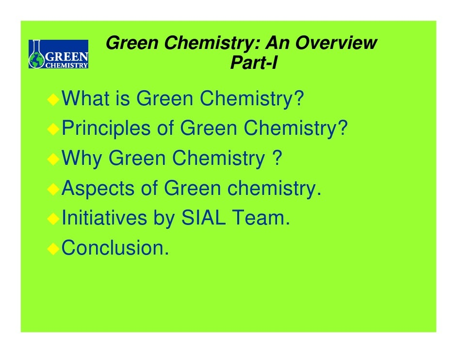 Green Chemistry: An Overview                 Part-I What is Green Chemistry? Principles of Green Chemistry? Why Green Chem...