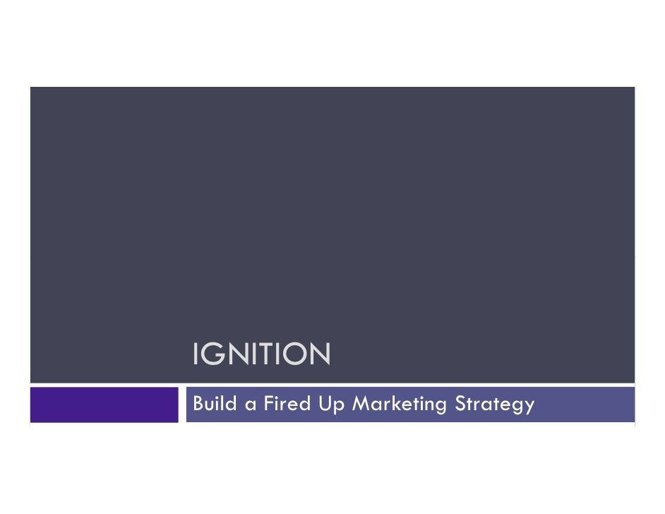 IGNITION Build a Fired Up Marketing Strategy