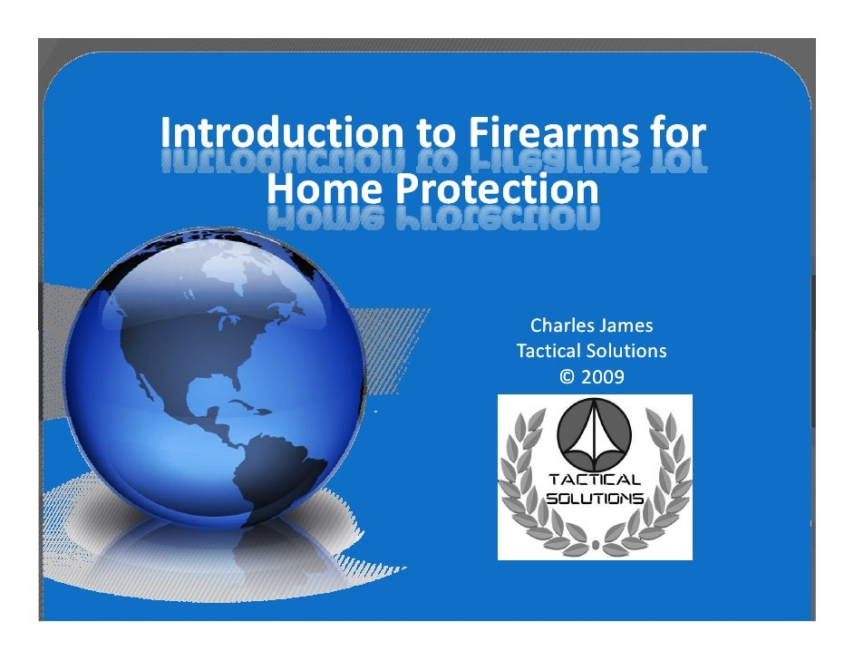 Introduction to Firearms for      Home Protection                     Charles James                   Tactical Solutions  ...