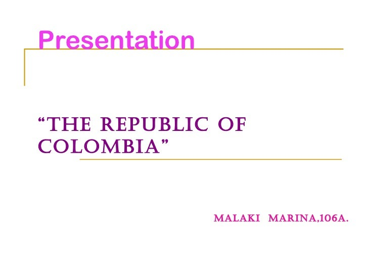 the republic of colombia Official name: republic of colombia (república de colombia) land area:  401,042 sq mi (1,038,699 sq km) total area: 439,736 sq mi (1,138,910 sq km.