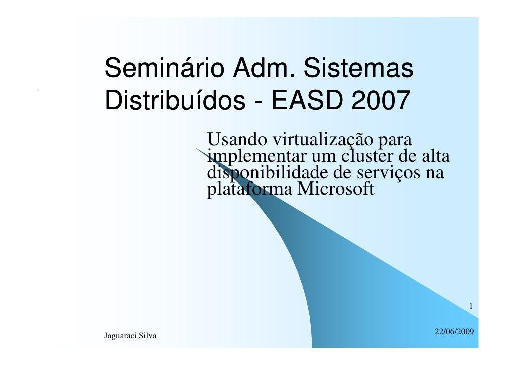 Seminário Adm. Sistemas Distribuídos - EASD 2007                   Usando virtualização para                   implementar...