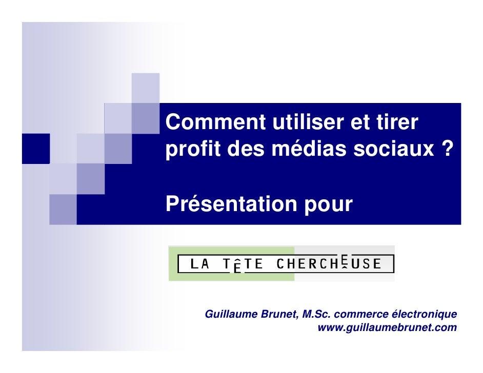Comment utiliser et tirer profit des médias sociaux ?   Présentation  pour Guillaume Brunet, M.Sc. commerce électronique w...