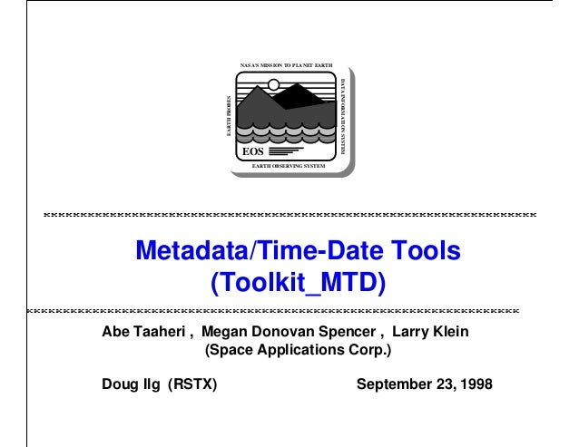 EOS  DATA INFORMATION SYSTEM  EARTH PROBES  NASA'S MISSION TO PLANET EARTH  EARTH OBSERVING SYSTEM  Metadata/Time-Date Too...