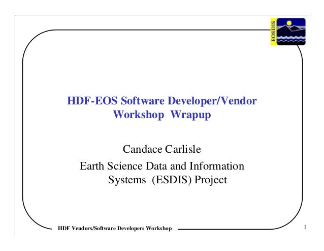HDF-EOS Software Developer/Vendor Workshop Wrapup Candace Carlisle Earth Science Data and Information Systems (ESDIS) Proj...