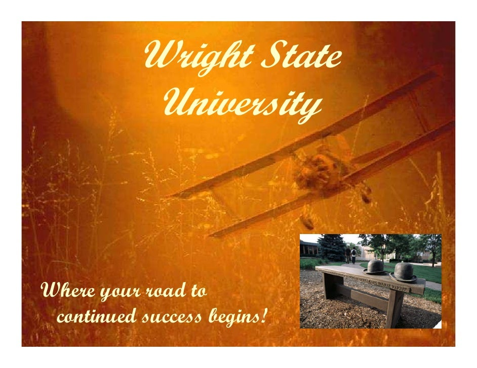 Wright State             University    Where your road to  continued success begins!