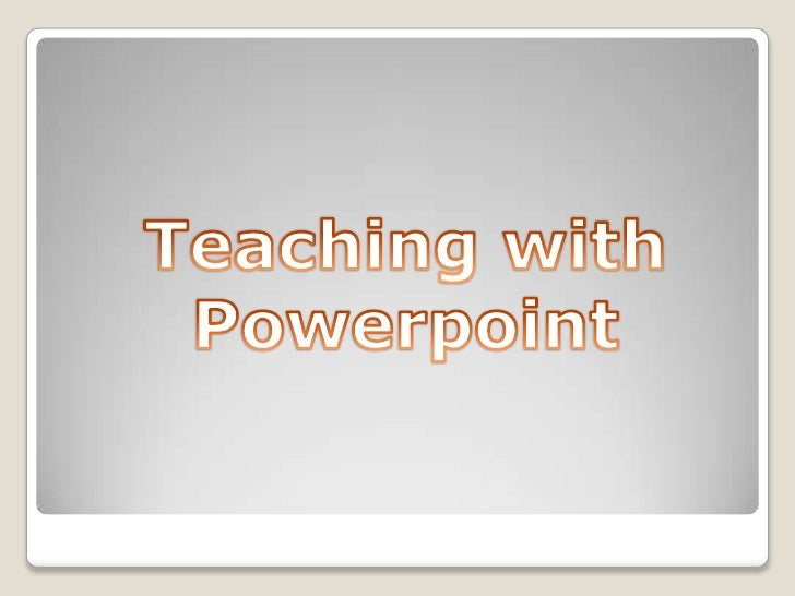 Teaching with Powerpoint<br />